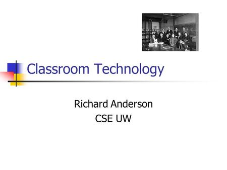 Classroom Technology Richard Anderson CSE UW. Educational Technology …in the winter of 1813 & '14 … I attended a mathematical school kept in Boston…On.