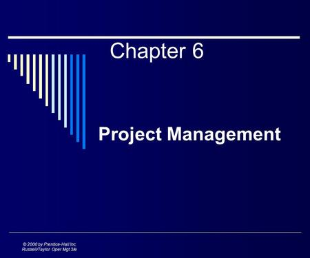 © 2000 by Prentice-Hall Inc Russell/Taylor Oper Mgt 3/e Chapter 6 Project Management.
