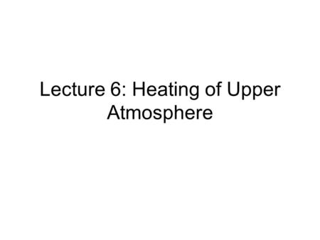 Lecture 6: Heating of Upper Atmosphere