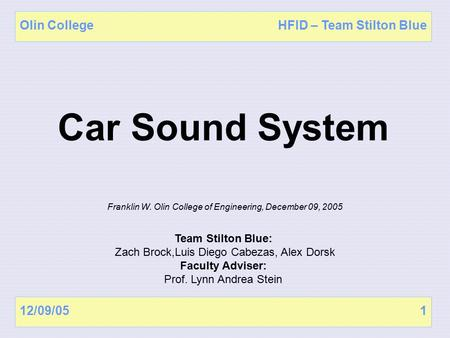 12/09/051 Olin CollegeHFID – Team Stilton Blue Franklin W. Olin College of Engineering, December 09, 2005 Team Stilton Blue: Zach Brock,Luis Diego Cabezas,