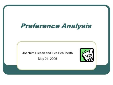 Preference Analysis Joachim Giesen and Eva Schuberth May 24, 2006.