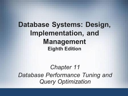 Database Systems: Design, Implementation, and Management Eighth Edition Chapter 11 Database Performance Tuning and Query Optimization.