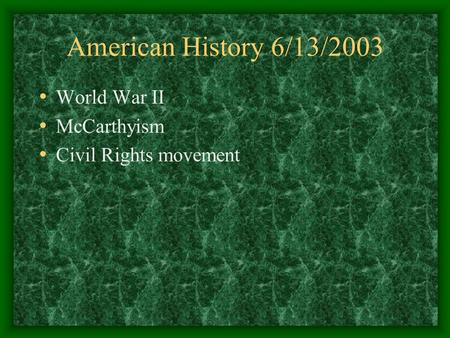 American History 6/13/2003 World War II McCarthyism Civil Rights movement.
