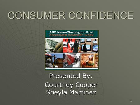 1 CONSUMER CONFIDENCE Presented By: Courtney Cooper Sheyla Martinez.
