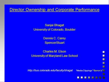 Director Ownership and Corporate Performance Sanjai Bhagat University of Colorado, Boulder Dennis C. Carey SpencerStuart Charles M. Elson University of.