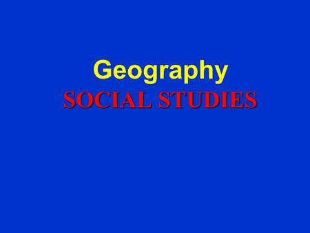 SOCIAL STUDIES Geography SOCIAL STUDIES Unit 2 Where People Start Communities.