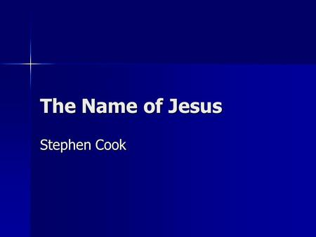 The Name of Jesus Stephen Cook.