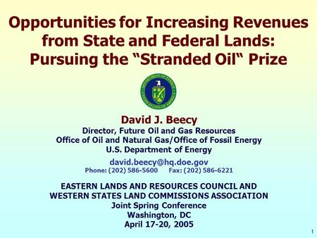 "1 Opportunities for Increasing Revenues from State and Federal Lands: Pursuing the ""Stranded Oil"" Prize David J. Beecy Director, Future Oil and Gas Resources."