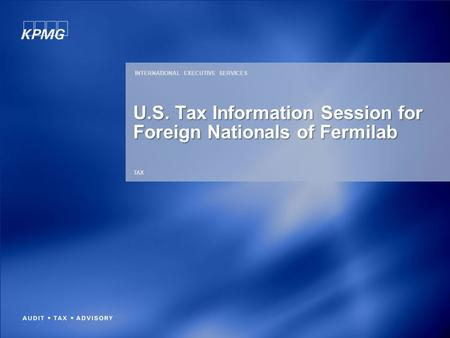 TAX U.S. Tax Information Session for Foreign Nationals of Fermilab INTERNATIONAL EXECUTIVE SERVICES.