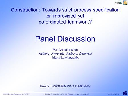 ECPPM Portoroz September 9-11 2002 Prof. Per Christiansson  IT in Civil Engineering  Aalborg University  Construction: Towards.