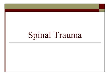 Spinal Trauma. Anatomy and Physiology  Vertebral Column  Spinal Cord.