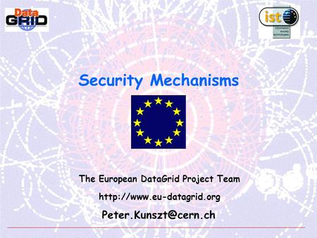 Security Mechanisms The European DataGrid Project Team