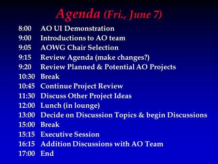 Agenda (Fri., June 7) 8:00AO UI Demonstration 9:00Introductions to AO team 9:05AOWG Chair Selection 9:15Review Agenda (make changes?) 9:20Review Planned.