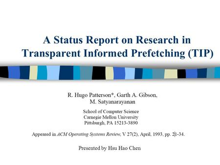 A Status Report on Research in Transparent Informed Prefetching (TIP) Presented by Hsu Hao Chen.