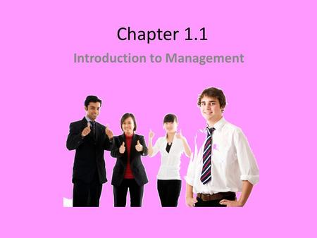 Chapter 1.1 Introduction to Management. Management Talk Bill Gates Complacent: pleased, especially with oneself or one's merits, advantages, situation,