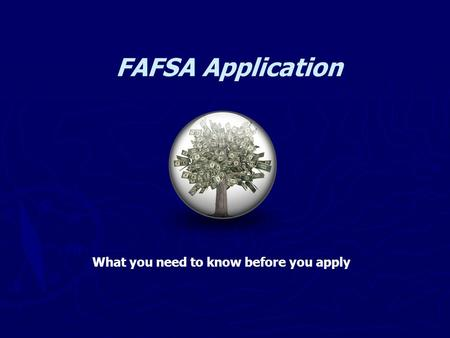 FAFSA Application What you need to know before you apply.