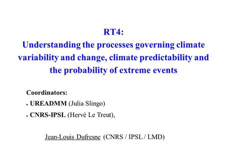 RT4: Understanding the processes governing climate variability and change, climate predictability and the probability of extreme events Coordinators: ●