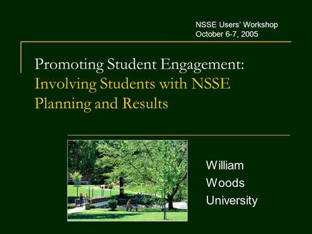 Promoting Student Engagement: Involving Students with NSSE Planning and Results William Woods University NSSE Users' Workshop October 6-7, 2005.