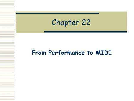 Chapter 22 From Performance to MIDI. Motivation  Abstractly, an MDL program denotes a Performance.  But a Performance is just a Haskell data structure.