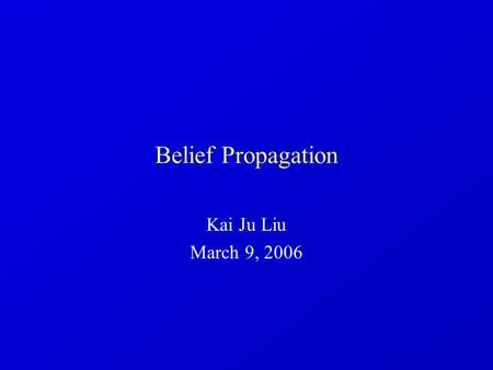 Belief Propagation Kai Ju Liu March 9, 2006. Statistical Problems Medicine Finance Internet Computer vision.