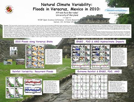 Natural Climate Variability: Floods in Veracruz, Mexico in 2010: Alfredo Ruiz-Barradas 1 University of Maryland ----o---- WCRP Open Science Conference: