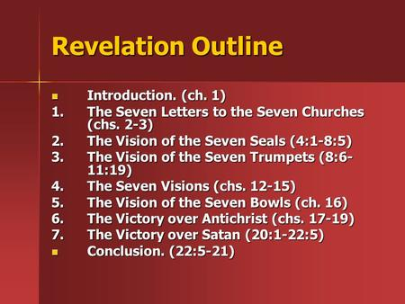 Revelation Outline Introduction. (ch. 1) Introduction. (ch. 1) 1.The Seven Letters to the Seven Churches (chs. 2-3) 2.The Vision of the Seven Seals (4:1-8:5)