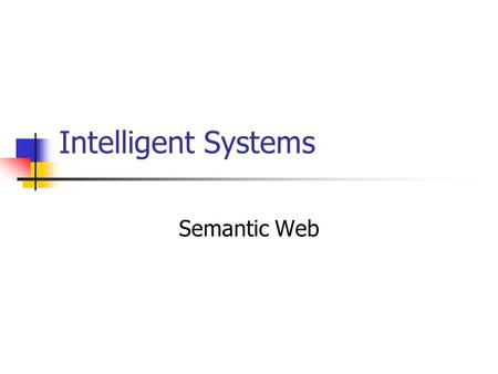 Intelligent Systems Semantic Web. Aims of the session To introduce the basic concepts of semantic web ontologies.