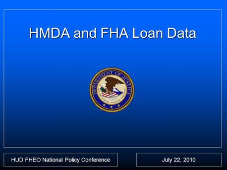 HMDA and FHA Loan Data HUD FHEO National Policy ConferenceJuly 22, 2010.