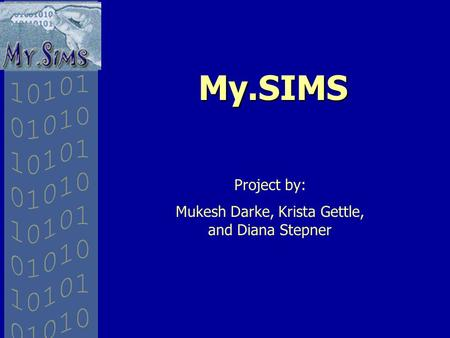 My.SIMS Project by: Mukesh Darke, Krista Gettle, and Diana Stepner.