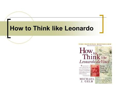 How to Think like Leonardo. Leonardo da Vinci 1452 - 1519.