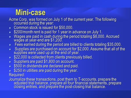 Mini-case Acme Corp. was formed on July 1 of the current year. The following occurred during the year: t Common stock is issued for $50,000. t $200/month.