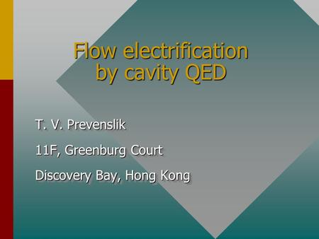 Flow electrification by cavity QED T. V. Prevenslik 11F, Greenburg Court Discovery Bay, Hong Kong T. V. Prevenslik 11F, Greenburg Court Discovery Bay,