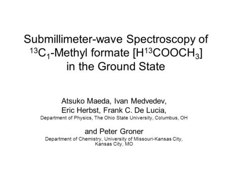 Submillimeter-wave Spectroscopy of 13 C 1 -Methyl formate [H 13 COOCH 3 ] in the Ground State Atsuko Maeda, Ivan Medvedev, Eric Herbst, Frank C. De Lucia,