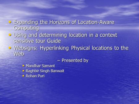 Expanding the Horizons of Location-Aware Computing Expanding the Horizons of Location-Aware Computing Using and determining location in a context sensitive.