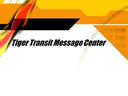 Tiger Transit Message Center. Requirements  Combine functions to make them easier.  Related functions in the existing system are spread over different.