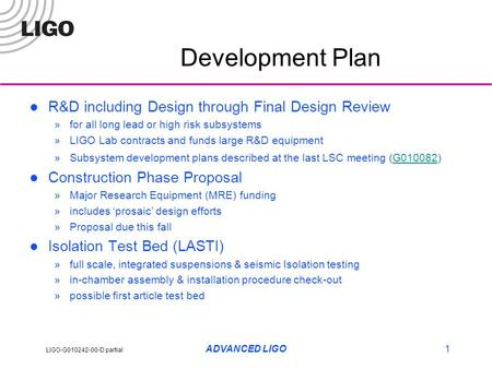 LIGO-G010242-00-D partial ADVANCED LIGO1 Development Plan R&D including Design through Final Design Review »for all long lead or high risk subsystems »LIGO.