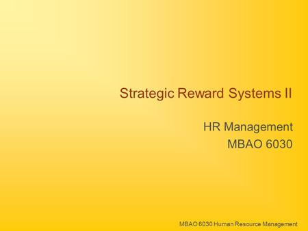 MBAO 6030 Human Resource Management Strategic Reward Systems II HR Management MBAO 6030.