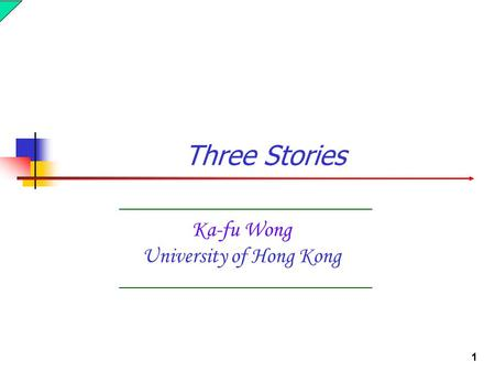 1 Ka-fu Wong University of Hong Kong Three Stories.