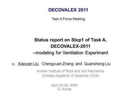 Status report on Step1 of Task A, DECOVALEX-2011 modeling for Ventilation Experiment –modeling for Ventilation Experiment By Xiaoyan Liu, Chengyuan Zhang.