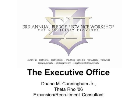 The Executive Office Duane M. Cunningham Jr., Theta Rho '06 Expansion/Recruitment Consultant.