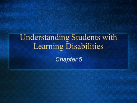 Understanding Students with Learning Disabilities Chapter 5.