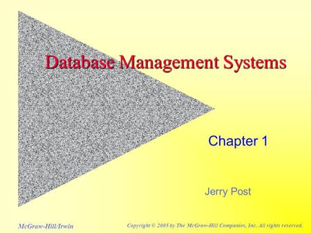 Jerry Post McGraw-Hill/Irwin Copyright © 2005 by The McGraw-Hill Companies, Inc. All rights reserved. Database Management Systems Chapter 1.