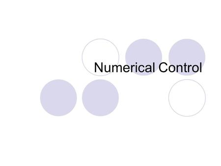 Numerical Control. Machines Machines are everywhere  Utility machineries eg. Buses, Planes  Manufacturing machineries eg. Injection moulder  Tool-making.