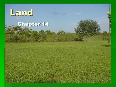 Land Chapter 14. Land Use, Land Cover  Land Use: farming, mining, building cities and highways and recreation  Land Cover: what you find on a patch.