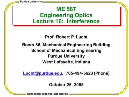Patterned Border Template 1 Purdue University School of Mechanical Engineering ME 587 Engineering Optics Lecture 16: Interference Prof. Robert P. Lucht.