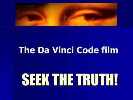 The Da Vinci Code film SEEK THE TRUTH!. The Priory of Sion according to the DVC A real organisation founded in 1099 to defend the bloodline of Jesus and.
