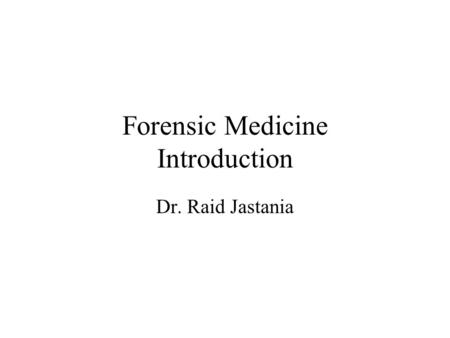 Forensic Medicine Introduction Dr. Raid Jastania.