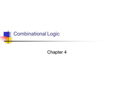 Combinational Logic Chapter 4. 2 4.1 Combinational Circuits Logic circuits for digital system Combinational circuits the outputs are a function of the.