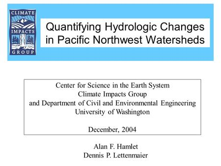 Alan F. Hamlet Dennis P. Lettenmaier Center for Science in the Earth System Climate Impacts Group and Department of Civil and Environmental Engineering.