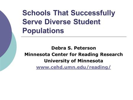 Schools That Successfully Serve Diverse Student Populations Debra S. Peterson Minnesota Center for Reading Research University of Minnesota www.cehd.umn.edu/reading/